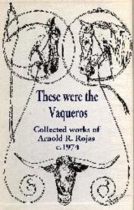 """These Were the Vaqueros"" Collected Works of Arnold R. Rojas c1974"